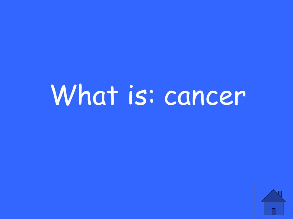 What is: cancer