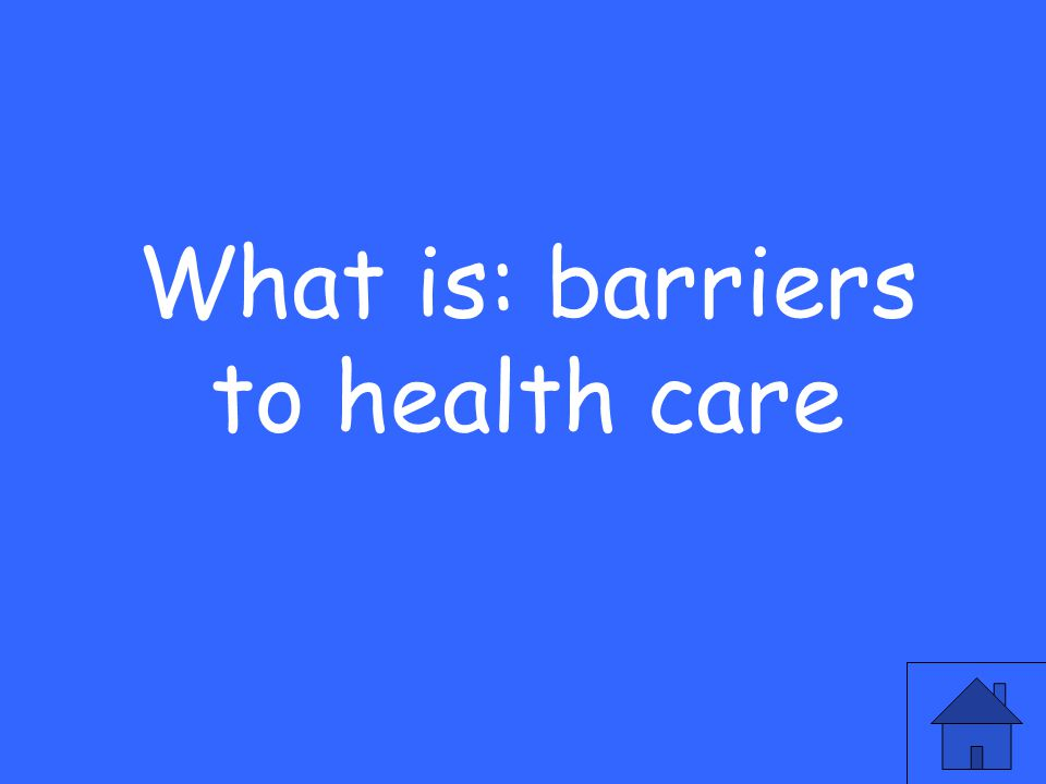What is: barriers to health care