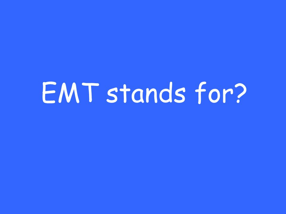What is: Emergency Medical Technician