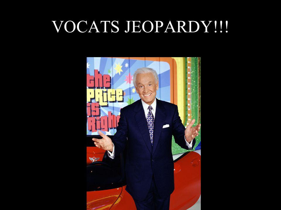 VOCATS JEOPARDY!!!