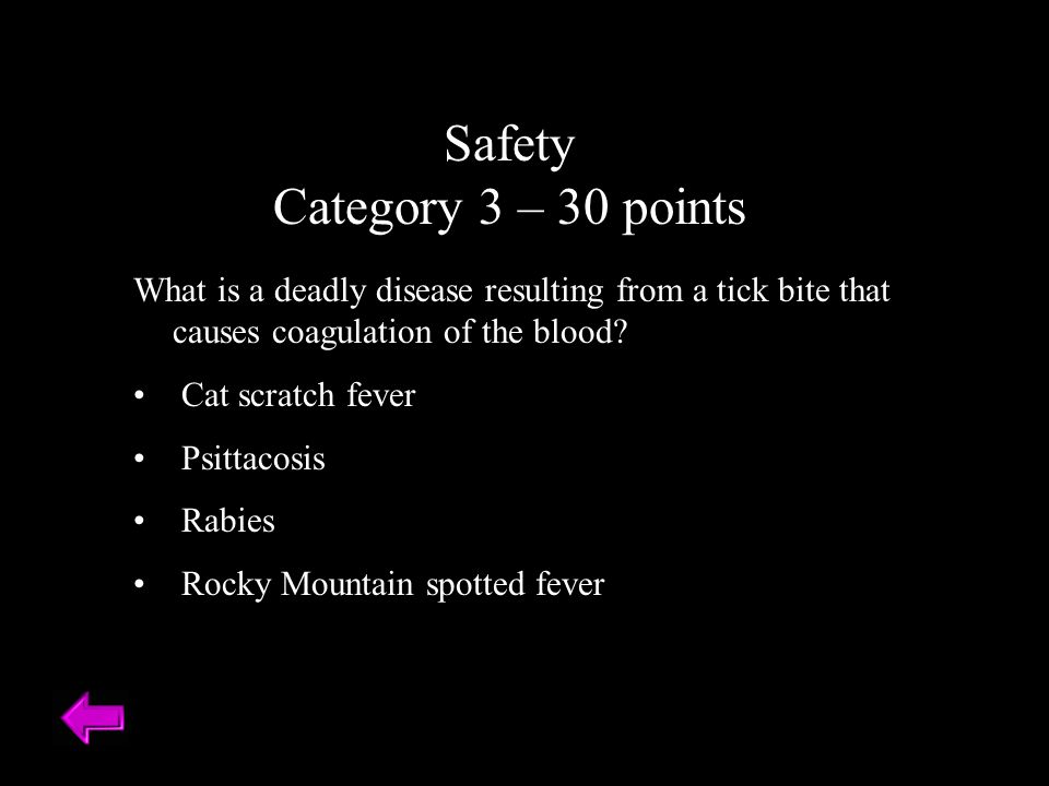 Safety Category 3 – 30 points What is a deadly disease resulting from a tick bite that causes coagulation of the blood.