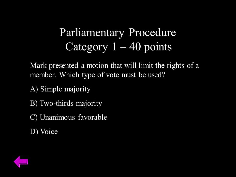 Parliamentary Procedure Category 1 – 40 points Mark presented a motion that will limit the rights of a member.