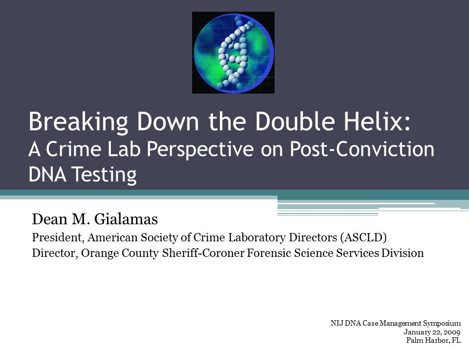 Breaking Down the Double Helix: A Crime Lab Perspective on Post-Conviction DNA Testing Dean M.