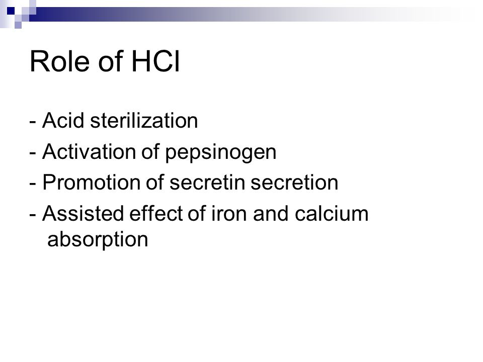 Role of HCl - Acid sterilization - Activation of pepsinogen - Promotion of secretin secretion - Assisted effect of iron and calcium absorption