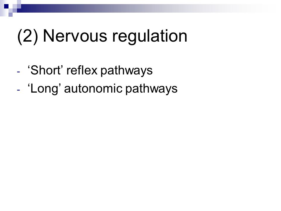 (2) Nervous regulation - 'Short' reflex pathways - 'Long' autonomic pathways