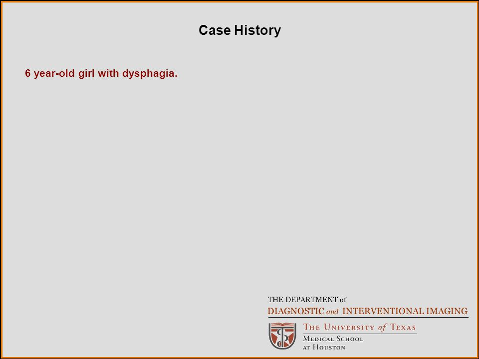Case History 6 year-old girl with dysphagia.