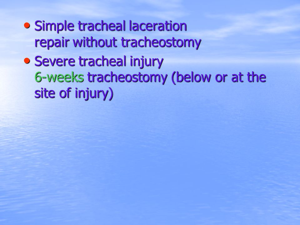 Simple tracheal laceration repair without tracheostomy Simple tracheal laceration repair without tracheostomy Severe tracheal injury 6-weeks tracheost