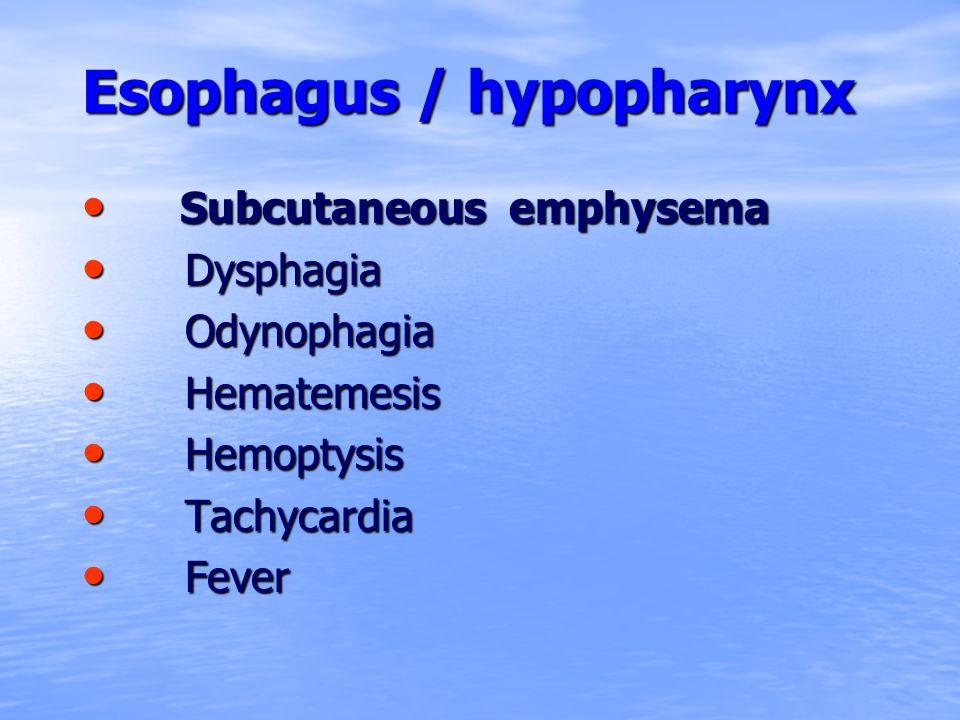 Esophagus / hypopharynx Esophagus / hypopharynx Subcutaneous emphysema Subcutaneous emphysema Dysphagia Dysphagia Odynophagia Odynophagia Hematemesis