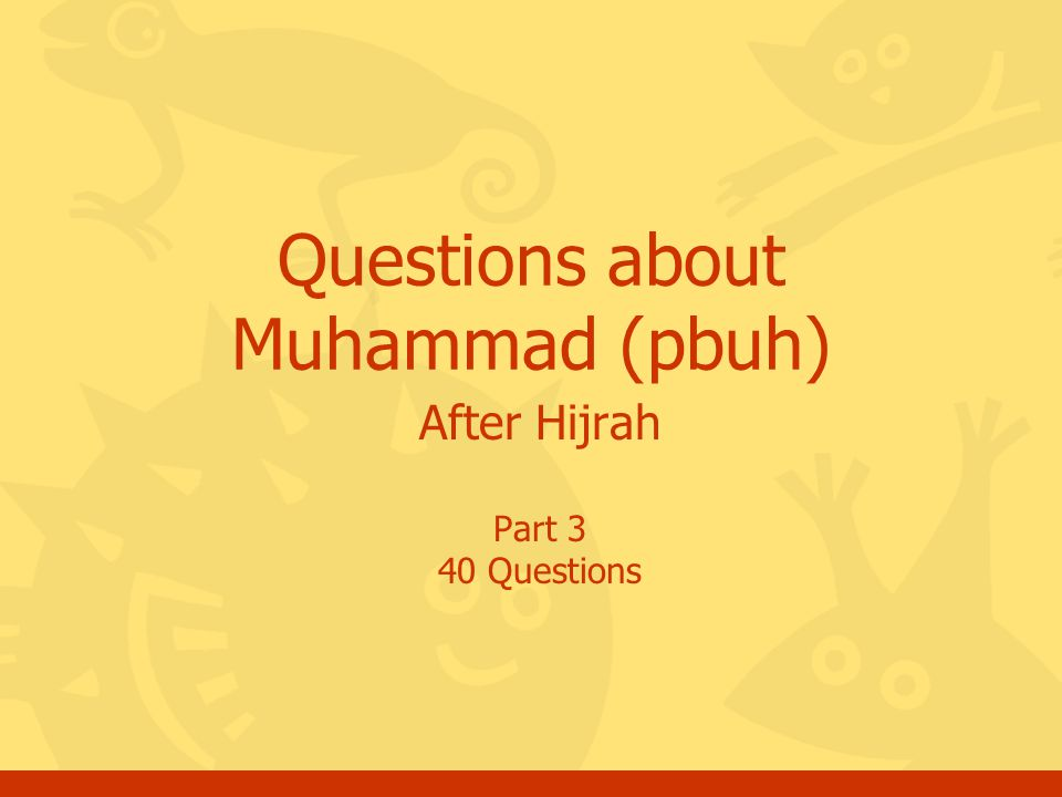 After Hijrah Part 3 40 Questions Questions about Muhammad (pbuh)