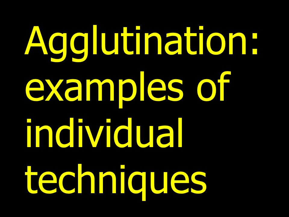 Agglutination: examples of individual techniques
