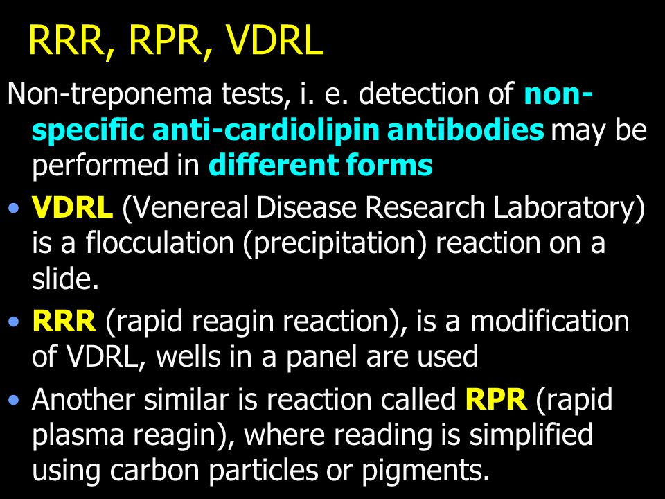 RRR, RPR, VDRL Non-treponema tests, i. e.