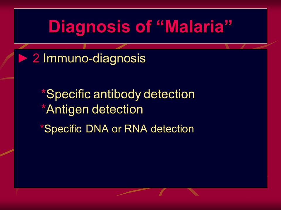 "Diagnosis of ""Malaria"" 2 Immuno-diagnosis ► 2 Immuno-diagnosis *Specific antibody detection *Antigen detection *Specific antibody detection *Antigen d"