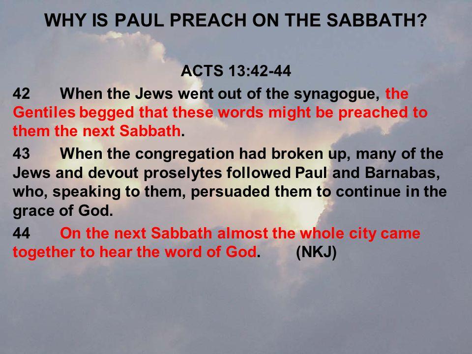 WHY IS PAUL PREACH ON THE SABBATH.
