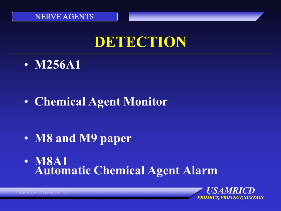 NERVE AGENTS USAMRICD PROJECT, PROTECT, SUSTAIN NERVE AGENTS 52 DETECTION M256A1 Chemical Agent Monitor M8 and M9 paper M8A1 Automatic Chemical Agent