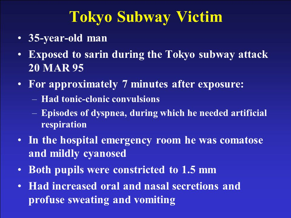 NERVE AGENTS USAMRICD PROJECT, PROTECT, SUSTAIN NERVE AGENTS 89 Tokyo Subway Victim 35-year-old man Exposed to sarin during the Tokyo subway attack 20