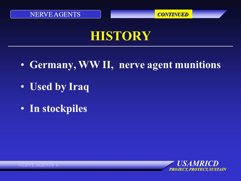 NERVE AGENTS USAMRICD PROJECT, PROTECT, SUSTAIN NERVE AGENTS 9 HISTORY Germany, WW II, nerve agent munitions Used by Iraq In stockpiles CONTINUED