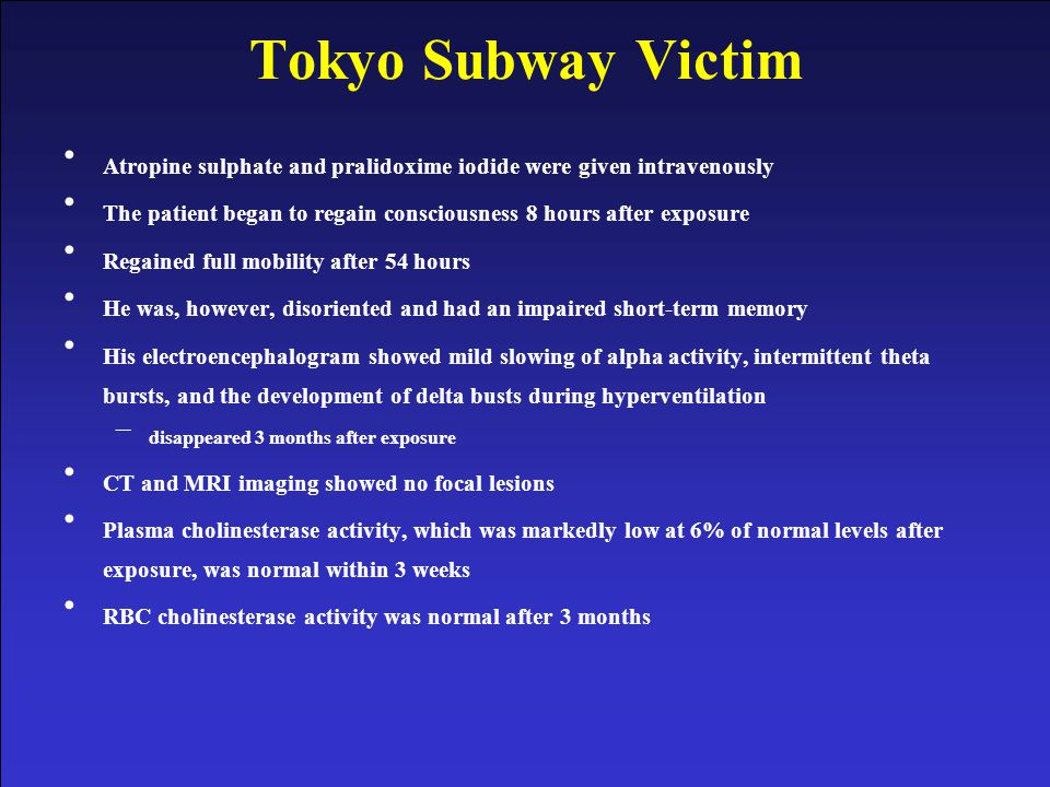 NERVE AGENTS USAMRICD PROJECT, PROTECT, SUSTAIN NERVE AGENTS 90 Tokyo Subway Victim Atropine sulphate and pralidoxime iodide were given intravenously