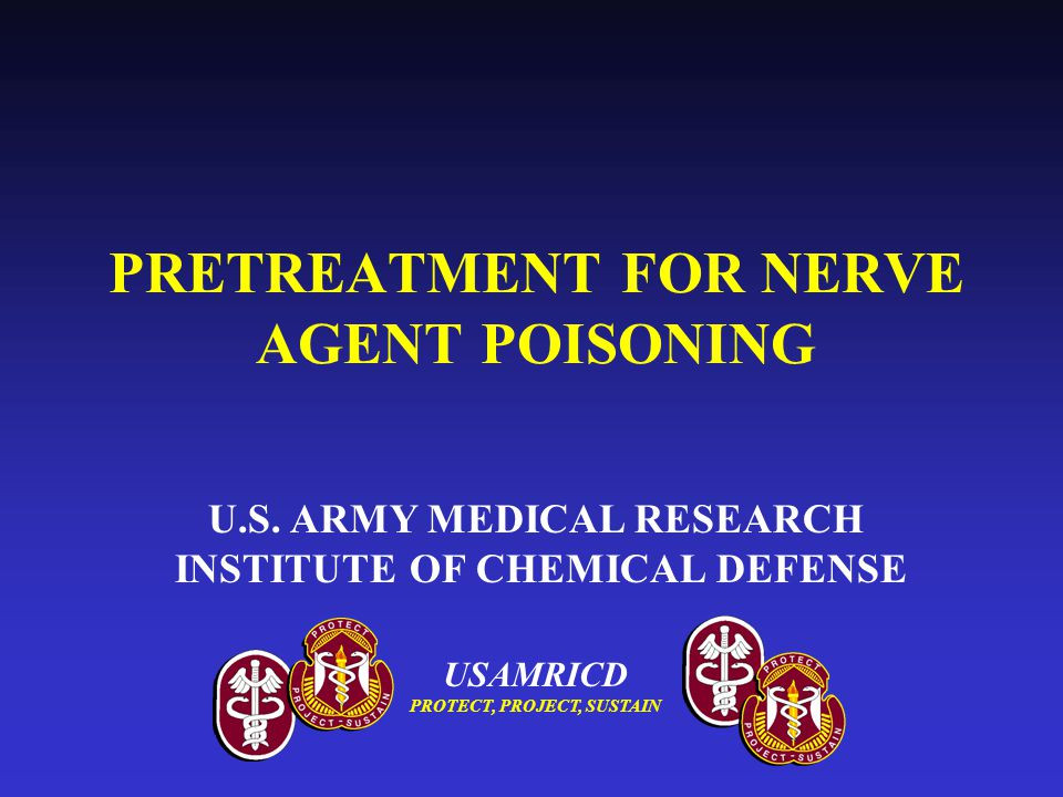 USAMRICD PROTECT, PROJECT, SUSTAIN PRETREATMENT FOR NERVE AGENT POISONING U.S. ARMY MEDICAL RESEARCH INSTITUTE OF CHEMICAL DEFENSE