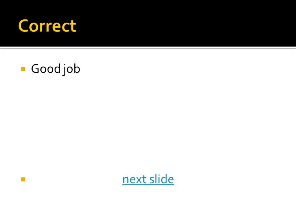  Good job  next slidenext slide