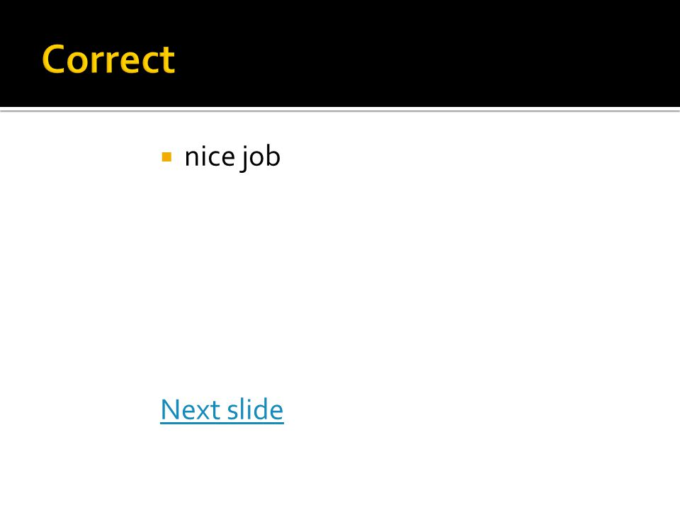  nice job Next slide