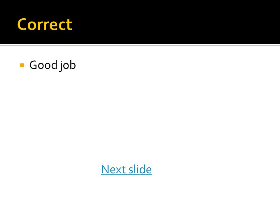  Good job Next slide