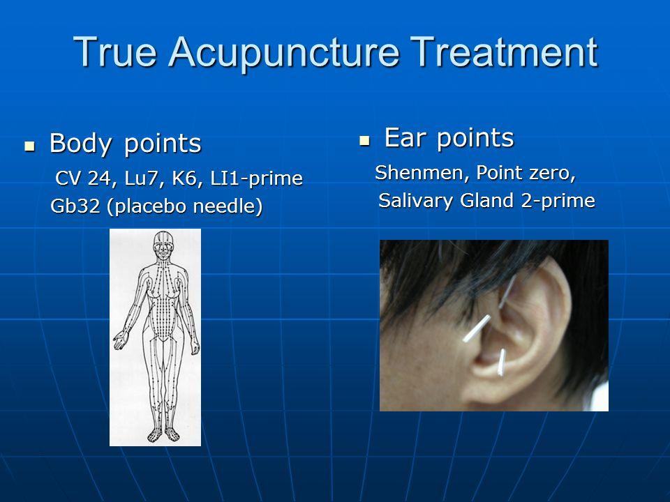 True Acupuncture Treatment Body points Body points CV 24, Lu7, K6, LI1-prime CV 24, Lu7, K6, LI1-prime Gb32 (placebo needle) Gb32 (placebo needle) Ear points Ear points Shenmen, Point zero, Shenmen, Point zero, Salivary Gland 2-prime Salivary Gland 2-prime