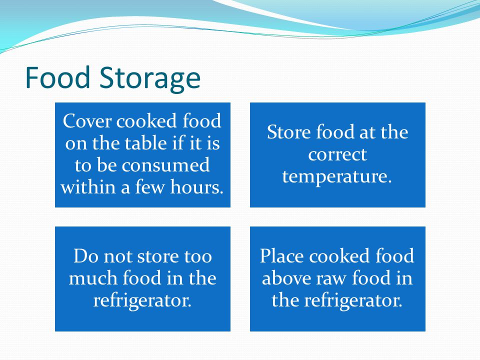 Food Storage Cover cooked food on the table if it is to be consumed within a few hours.
