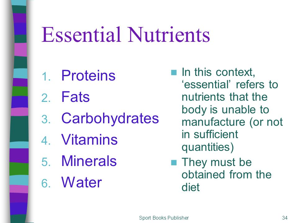 Sport Books Publisher34 Essential Nutrients 1. Proteins 2. Fats 3. Carbohydrates 4. Vitamins 5. Minerals 6. Water In this context, 'essential' refers