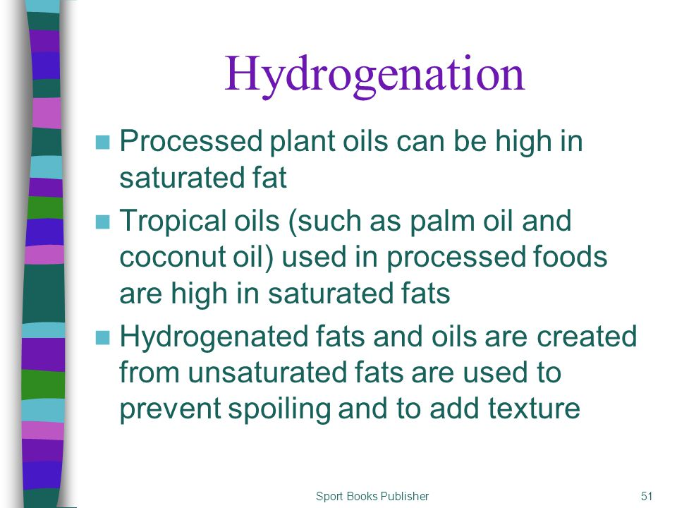 Sport Books Publisher51 Hydrogenation Processed plant oils can be high in saturated fat Tropical oils (such as palm oil and coconut oil) used in proce