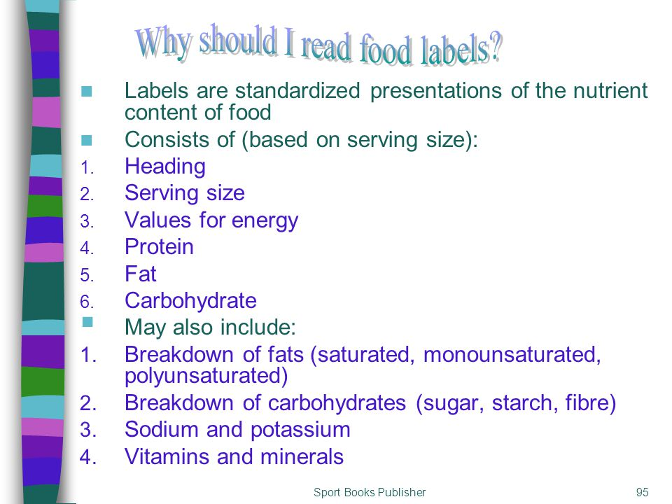 Sport Books Publisher95 Labels are standardized presentations of the nutrient content of food Consists of (based on serving size): 1. Heading 2. Servi