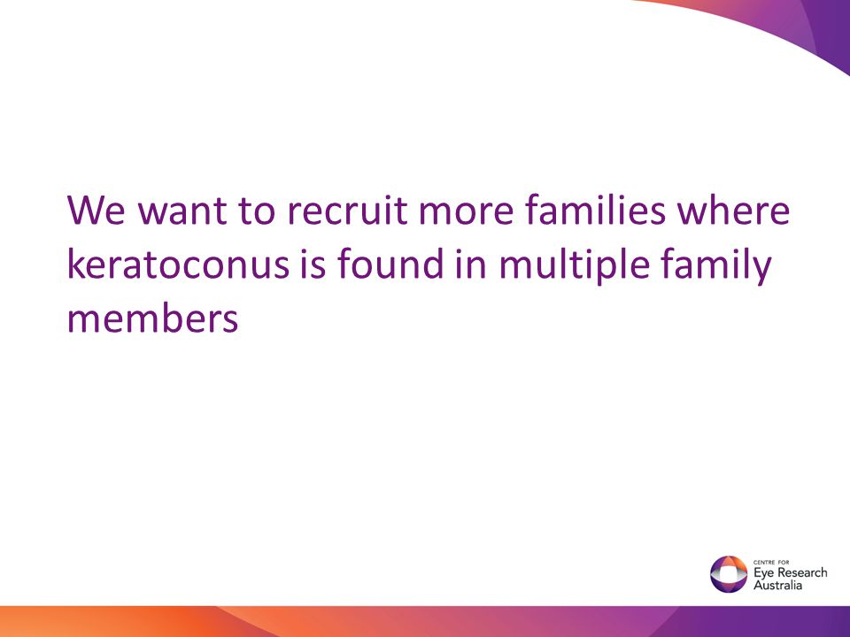 We want to recruit more families where keratoconus is found in multiple family members