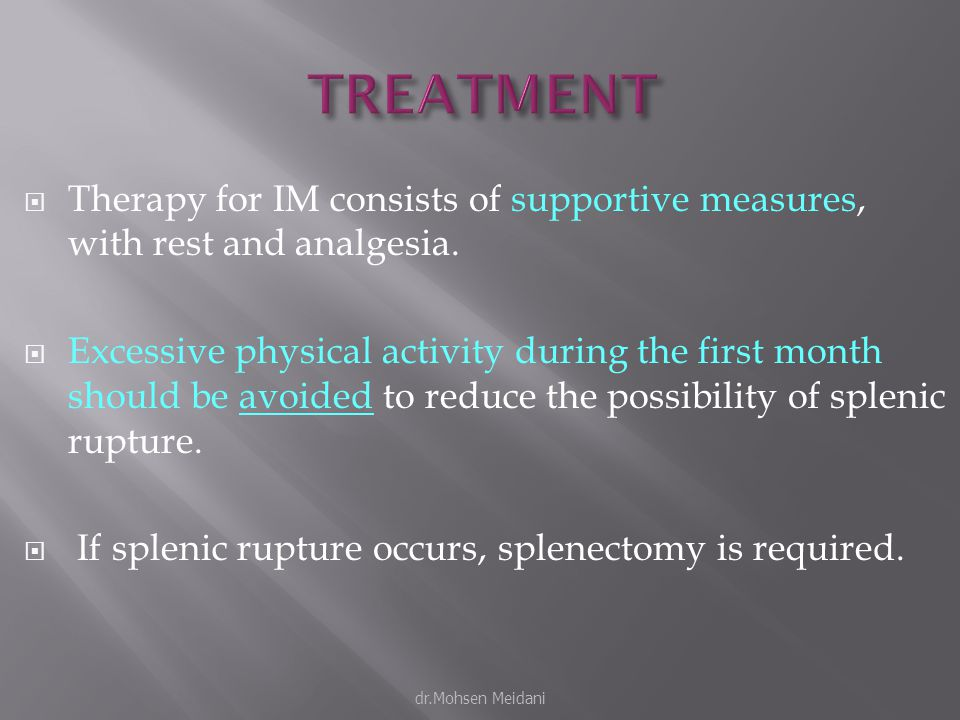  Therapy for IM consists of supportive measures, with rest and analgesia.  Excessive physical activity during the first month should be avoided to r
