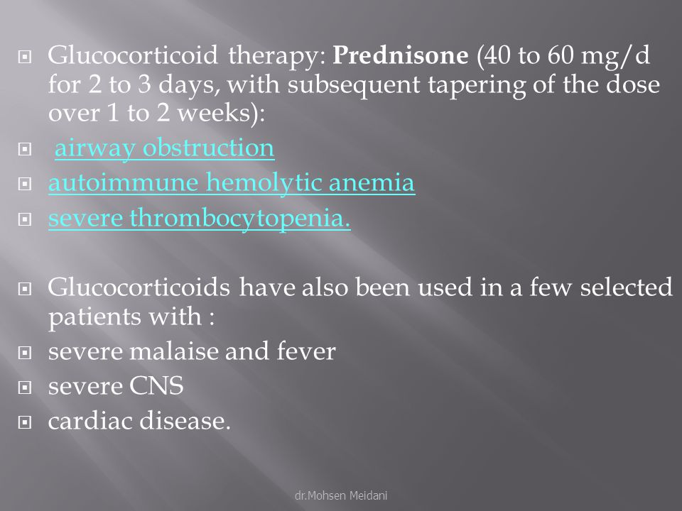  Glucocorticoid therapy: Prednisone (40 to 60 mg/d for 2 to 3 days, with subsequent tapering of the dose over 1 to 2 weeks):  airway obstruction  a