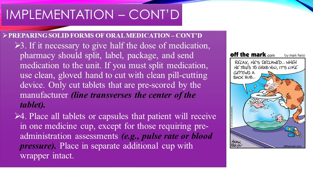 IMPLEMENTATION – CONT'D  PREPARING SOLID FORMS OF ORAL MEDICATION – CONT'D  3.