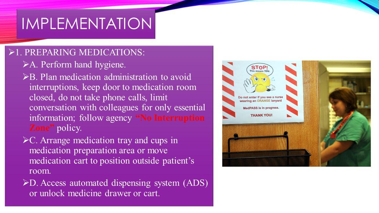 IMPLEMENTATION – CONT'D PREPARING MEDICATIONS – CONT'D  E.