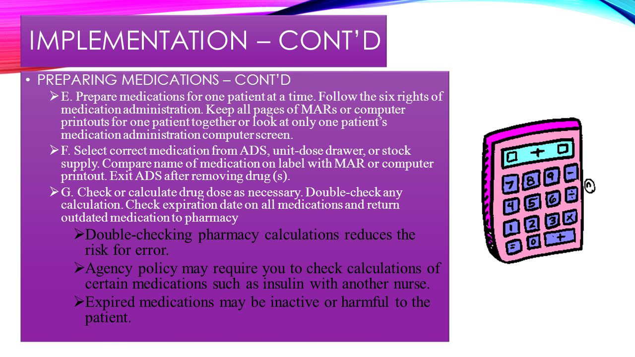 IMPLEMENTATION – CONT'D PREPARING MEDICATIONS – CONT'D  E.