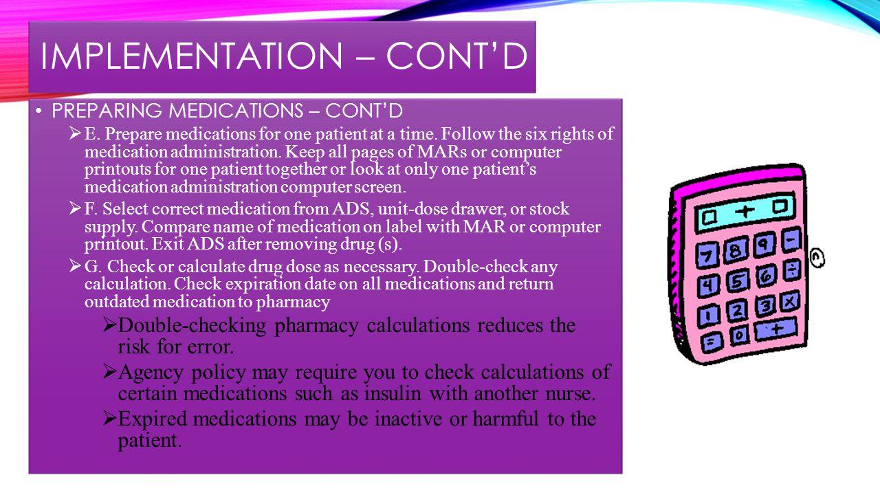 IMPLEMENTATION – CONT'D  PREPARING MEDICATIONS – CONT'D  H.