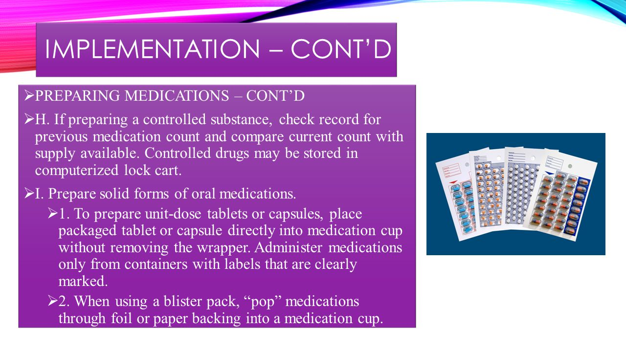 IMPLEMENTATION – CONT'D  PREPARING MEDICATIONS – CONT'D  H.