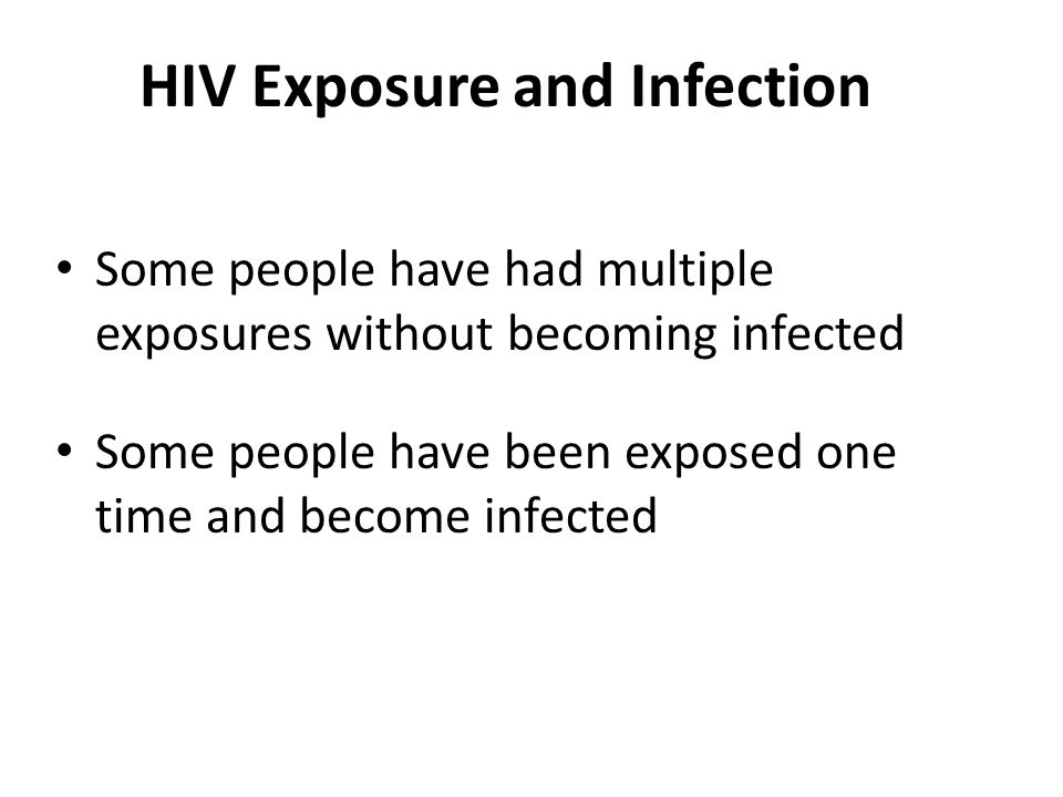 People Infected with HIV Can look healthy Can be unaware of their infection Can live long productive lives when their HIV infection is managed Can infect people when they engage in high-risk behavior