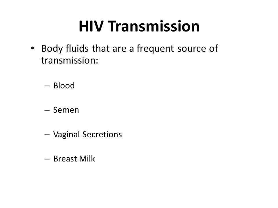 HIV Transmission HIV Sexual Transmission – From a person infected with HIV to an uninfected person (discordant pair) Anal Genital Oral (rare)