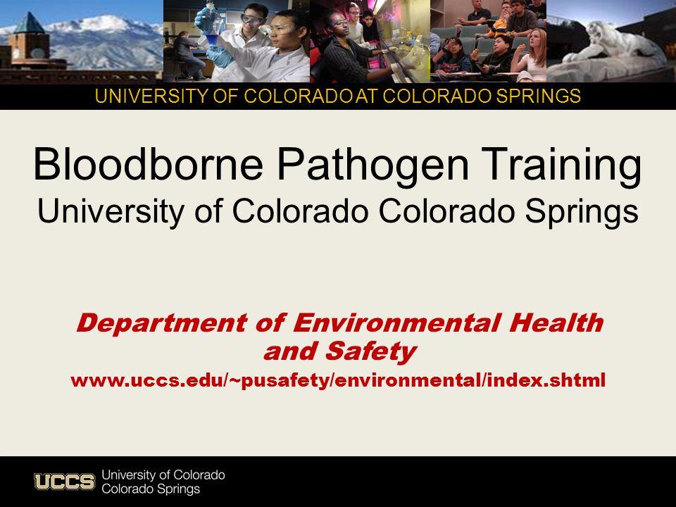Bloodborne Pathogen Training University of Colorado Colorado Springs Department of Environmental Health and Safety www.uccs.edu/~pusafety/environmenta