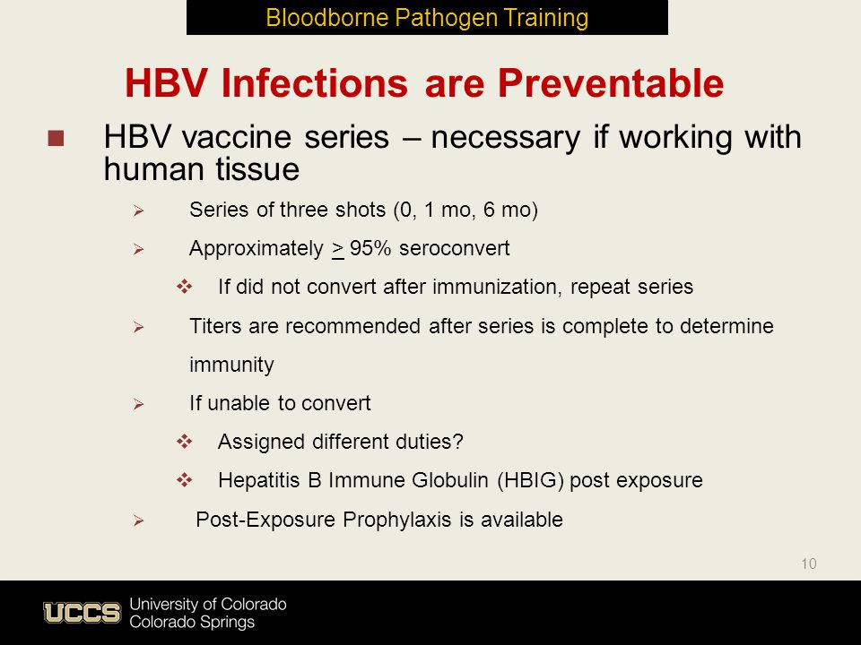 HBV Infections are Preventable HBV vaccine series – necessary if working with human tissue  Series of three shots (0, 1 mo, 6 mo)  Approximately > 9
