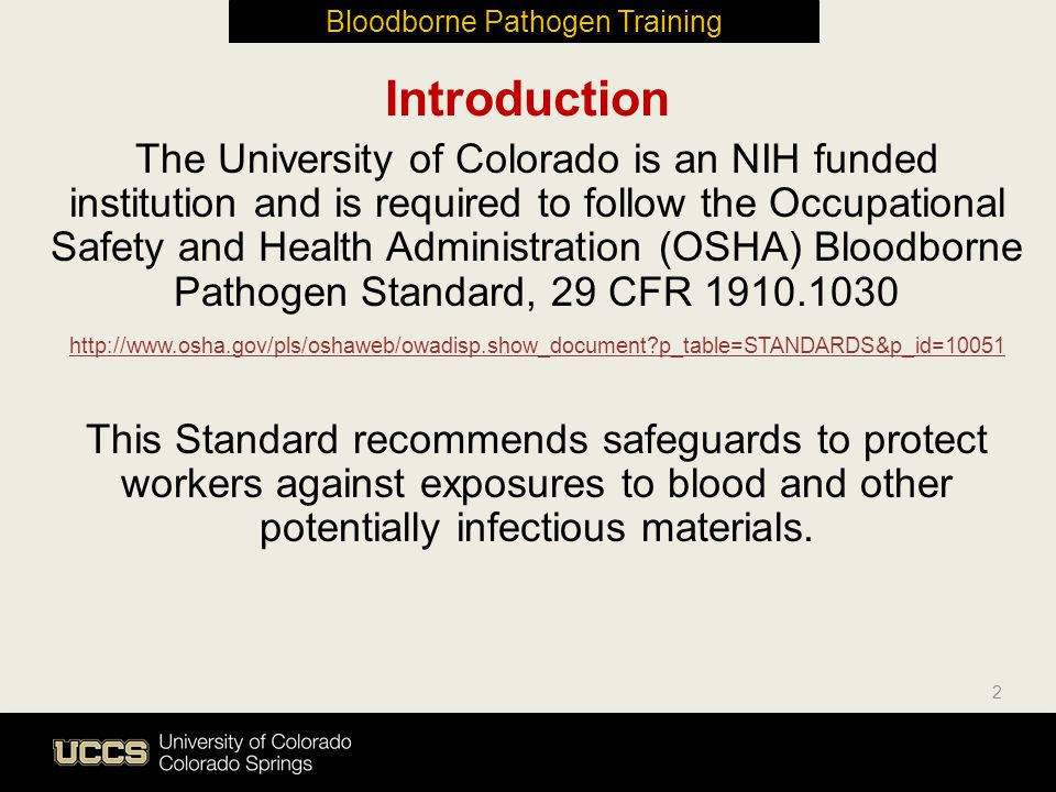 The University of Colorado is an NIH funded institution and is required to follow the Occupational Safety and Health Administration (OSHA) Bloodborne