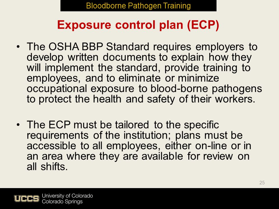 Exposure control plan (ECP) The OSHA BBP Standard requires employers to develop written documents to explain how they will implement the standard, pro