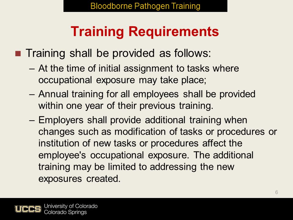 Training shall be provided as follows: –At the time of initial assignment to tasks where occupational exposure may take place; –Annual training for al