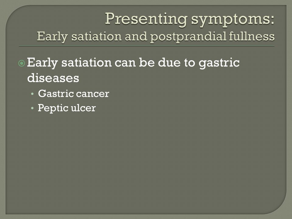  Early satiation can be due to gastric diseases Gastric cancer Peptic ulcer