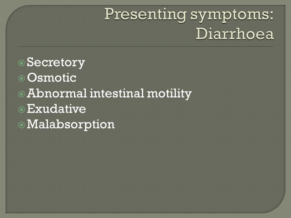  Secretory  Osmotic  Abnormal intestinal motility  Exudative  Malabsorption