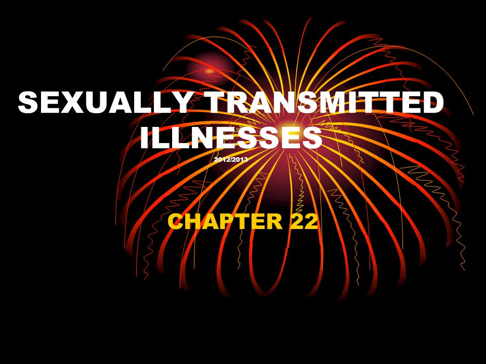 SEXUALLY TRANSMITTED ILLNESSES 2012/2013 CHAPTER 22