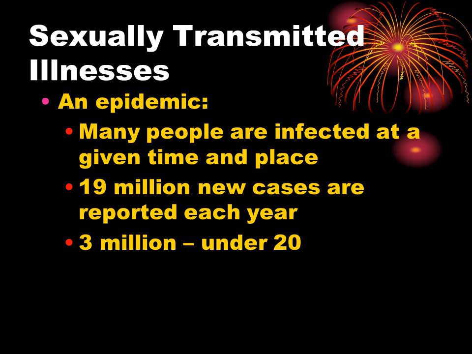 Reasons for STI Epidemic 1.Many people begin to have sex at a young age and tend to have multiple partners 2.Many people who are active do not take precautions against infections.