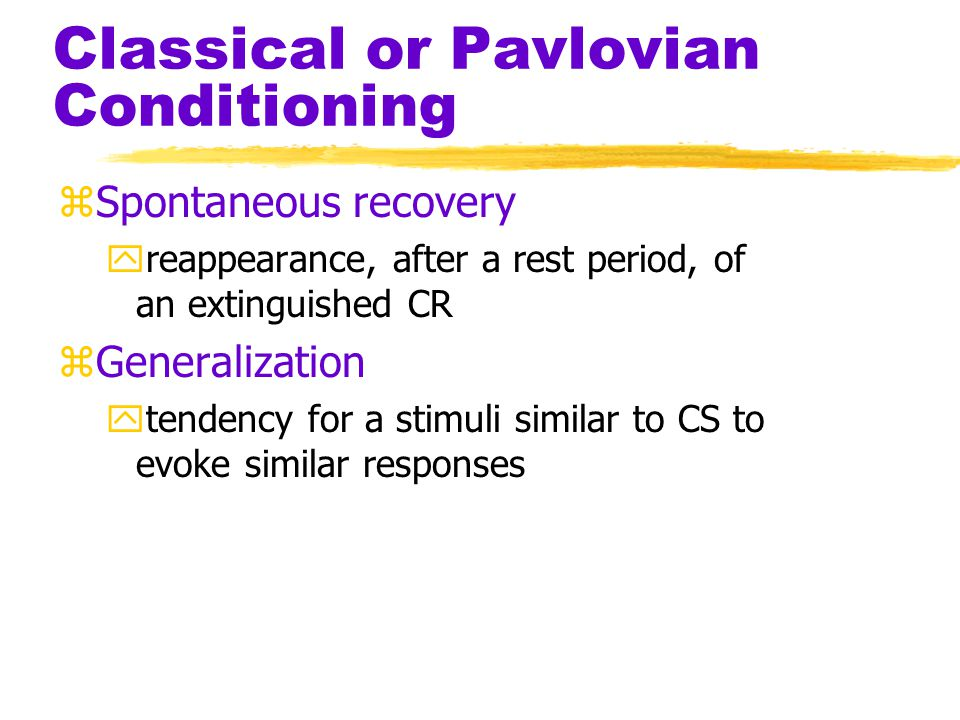 Classical or Pavlovian Conditioning Strength of CR Pause Acquisition (CS+UCS) Extinction (CS alone) Extinction (CS alone) Spontaneous recovery of CR